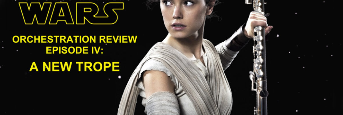 Star Wars: The Force Awakens Orchestration Review, Episode IV – A New Trope