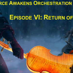 Star Wars: The Force Awakens Orchestration Review, Episode VI – Return Of The Jeté