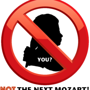 "NOT ""The Next Mozart!"""
