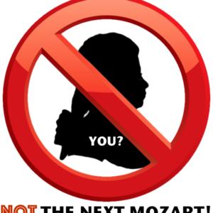 """NOT """"The Next Mozart!"""""""