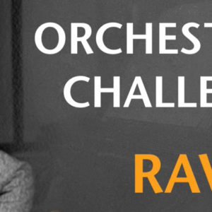 2017 Orchestration Channel: Ravel (Closed)